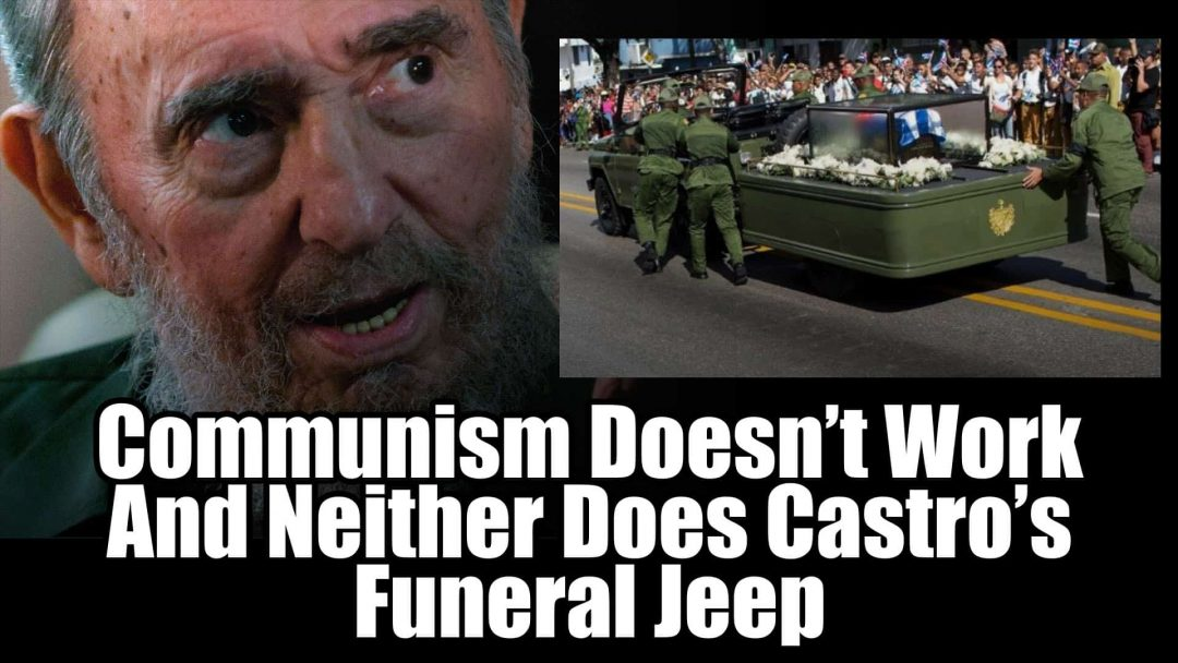 Communism Doesn't Work And Neither Does Castro's Funeral Jeep