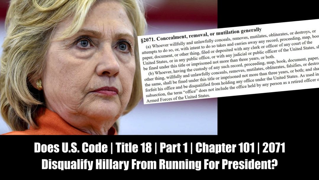 Does U.S. Code | Title 18 | Part 1 | Chapter 101 | 2071 Disqualify Hillary Clinton From Running For President?