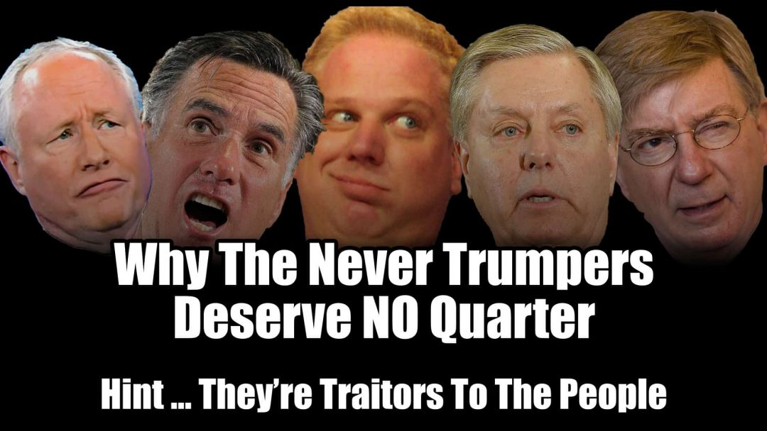 Never Trumpers Deserve No Quarter