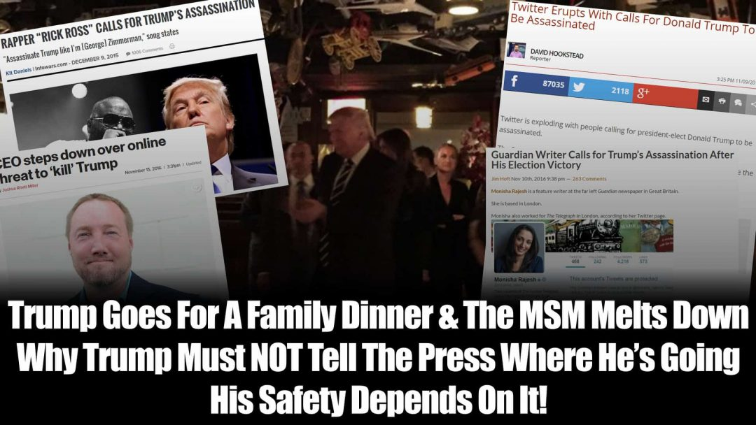 Trump Goes For A Family Dinner, And The MSM Melts Dow - Why Trump Must NOT Tell The Press Where He's Going – His Safety Depends On It!