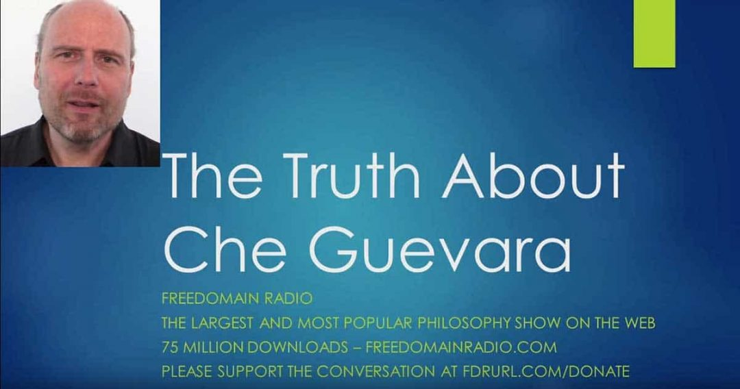The Truth About Che Guevara - Stephan Molyneux